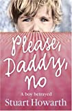 Please, Daddy, No: A Boy Betrayed - Stuart Howarth