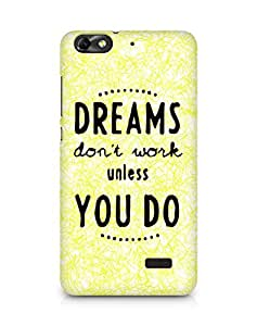 AMEZ dreams dont work unless you do Back Cover For Huawei Honor 4C