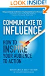 Communicate to Influence: How to Insp...