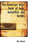 The American boys' book of bugs, butterflies and beetles (1117269310) by Beard, Dan