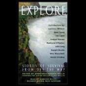 Explore: Stories of Survival from Off the Map (Unabridged Selections) | [Lawrence Millman, Gene Savoy, Tim Cahill]