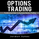 Options Trading for Beginners: Fundamental Skills to Dominate Options Trading Audiobook by Jordon Sykes Narrated by Francie Wyck