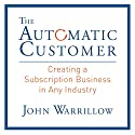 The Automatic Customer: Creating a Subscription Business in Any Industry Audiobook by John Warrillow Narrated by Don Hagen