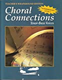 img - for Choral Connections... Enhancing the Choral Experience, for Tenor-Bass Voices, Intermediate Level 3, Teacher's Wraparound Edition book / textbook / text book