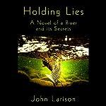 Holding Lies: A Novel   John Larison