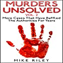 Murders Unsolved, Volume 2: More Cases That Have Baffled the Authorities for Years: Murder, Scandals, and Mayhem, Book 7 (       UNABRIDGED) by Mike Riley Narrated by Stephen Paul Aulridge Jr