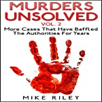 Murders Unsolved, Volume 2: More Cases That Have Baffled the Authorities for Years: Murder, Scandals, and Mayhem, Book 7 | Mike Riley