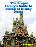 The Frugal Family's Guide to Dining at Disney World