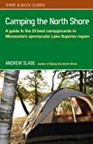 img - for Camping the North Shore: A Guide to the 23 Best Campgrounds in Minnesota's Spectacular Lake Superior Region (There & Back Guides) book / textbook / text book