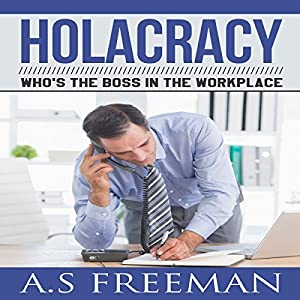 Holacracy: Who's the Boss in the Workplace Audiobook