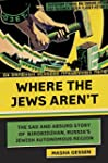 Where the Jews Aren't: The Sad and Ab...