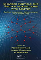 Charged Particle and Photon Interactions with Matter: Recent Advances, Applications, and Interfaces