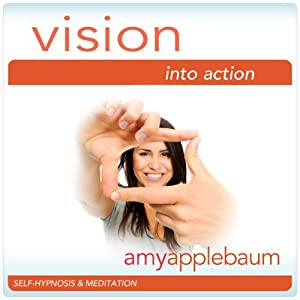 Vision into Action (Self-Hypnosis & Meditation): Follow Your Ideas Hypnosis | [Amy Applebaum Hypnosis]