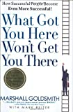 img - for What Got You Here Won't Get You There: How Successful People Become Even More Successful book / textbook / text book