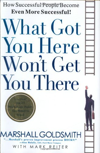 What Got You Here Won't Get You There: How Successful...