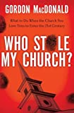 Who Stole My Church: What to Do When the Church You Love Tries to Enter the 21st Century (0785230491) by MacDonald, Gordon