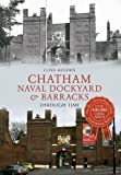 img - for Chatham Naval Dockyard & Barracks Through Time by Clive Holden (2014) Paperback book / textbook / text book