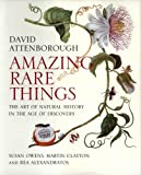 Amazing Rare Things: The Art of Natural History in the Age of Discovery (030012547X) by Attenborough, David
