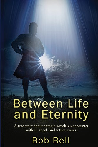 Between Life and Eternity: A true story about a tragic wreck, an encounter with an angel, and future events