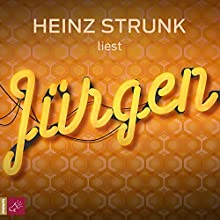 Jürgen Hörbuch von Heinz Strunk Gesprochen von: Heinz Strunk