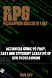 RPG: Programming success in a day: Beginners' guide to fast, easy and efficient learning of RPG programming (RPG, XML, RPG...