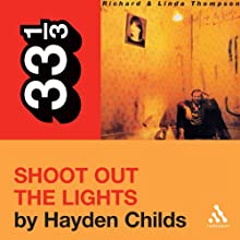 Richard and Linda Thompson's 'Shoot Out the Lights' (33 1/3 Series) (       UNABRIDGED) by Hayden Childs Narrated by Tom Stechschulte