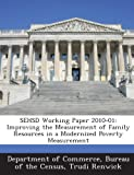 img - for Sehsd Working Paper 2010-01: Improving the Measurement of Family Resources in a Modernized Poverty Measurement book / textbook / text book