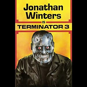 Jonathan Winters is Terminator 3 Audiobook