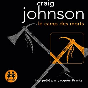 Le camp des morts (Walter Longmire 2) | Livre audio Auteur(s) : Craig Johnson Narrateur(s) : Jacques Frantz