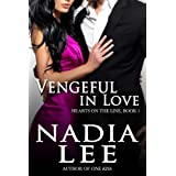 Vengeful in Love (Hearts on the Line, Book 1) ~ Nadia Lee