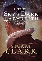 The Sky's Dark Labyrinth: The Sky's Dark Labyrinth Book I (The Sky's Dark Labyrinth Trilogy)