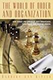 The World of Order and Organization: How Things are Arranged into Hierarchies, Structures and Pecking Orders (0517208687) by Kipfer, Barbara Ann