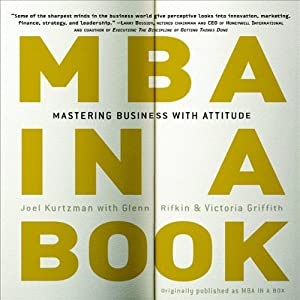 MBA in a Book: Mastering Business with Attitude | [Glenn Rifkin, Victoria Griffith, Joel Kurtzman]
