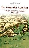 echange, troc Yves Boyer-Vidal - Le retour des Acadiens : Errances terrestres et maritimes 1750-1850