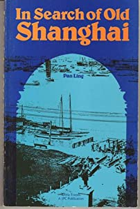 In Search of Old Shanghai Pan Ling