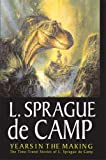 L. Sprague De Camp Years In The Making: The Time-Travel Stories Of L. Sprague De Camp