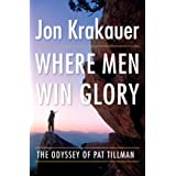 "Where Men Win Glory: The Odyssey of Pat Tillmanvon ""Jon Krakauer"""