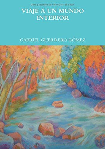 VIAJE A UN MUNDO INTERIOR  [GUERRERO GOMEZ, GABRIEL] (Tapa Blanda)