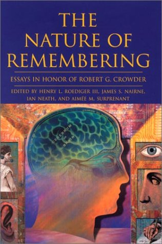 The Nature of Remembering: Essays in Honor of Robert G. Crowder (Science Conference Series)