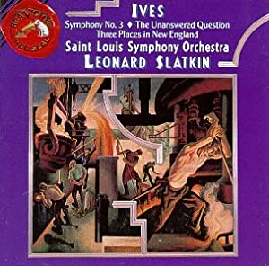 Ives: Symphony No. 3 / The Unanswered Question / Three Places in New England