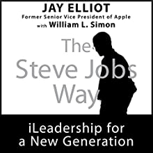 The Steve Jobs Way: iLeadership for a New Generation (       UNABRIDGED) by Jay Elliot, William L. Simon Narrated by Christopher Hurt