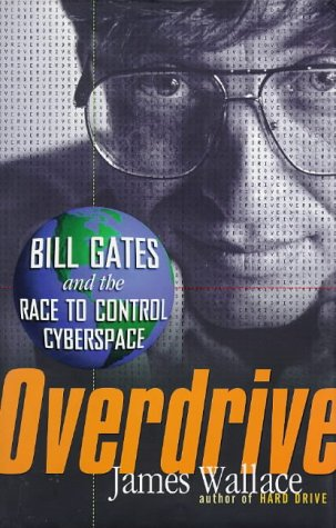 Overdrive Bill Gates and the Race to Control Cyberspace [Wallace, James] (Tapa Dura)