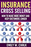 Insurance Cross Selling: How to Make More Money and Keep Your Customers Longer