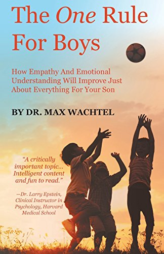 The One Rule For Boys - How Empathy And Emotional Understanding Will Improve Just About Everything For Your Son