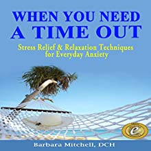 When You Need a Time Out: Stress Relief & Relaxation Techniques for Everyday Anxiety (       UNABRIDGED) by Barbara Mitchell DCH Narrated by Lanitta Elder