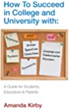 How to Succeed with Specific Learning Difficulties at College and University: A Guide for Students, Educators & Parents