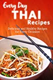 Thai Recipes: The Beginners Guide to Breakfast, Lunch, Dinner, and More (Every Day Recipes)