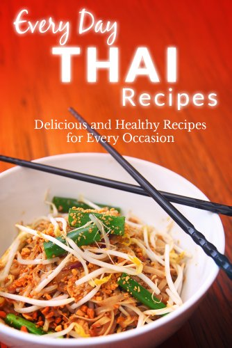 Thai Recipes: The Beginner's Guide to Breakfast, Lunch, Dinner, and More (Every Day Recipes) by Ranae Richoux