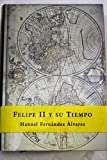 img - for Felipe II y su Tiempo (Espasa Forum) (Spanish Edition) book / textbook / text book