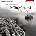 Killing Grounds: Kate Shugak, Book 8 (       UNABRIDGED) by Dana Stabenow Narrated by Marguerite Gavin